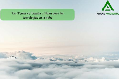 Las Pymes en España utilizan poco las tecnologías en la nube