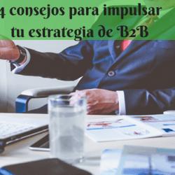 4 consejos para impulsar tu estrategia de B2B