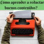 ¿Cómo aprender a redactar buenos contenidos?