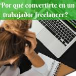 ¿Por qué convertirte en un trabajador freelancer?