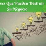 5 Claves Que Pueden Destruir Su Negocio