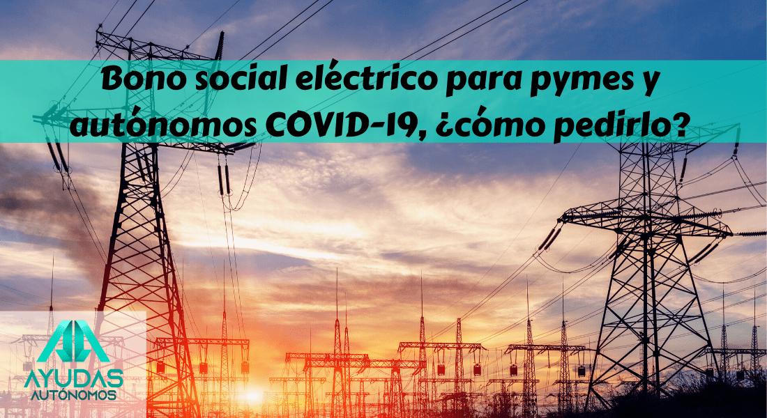 Bono social eléctrico para pymes y autónomos COVID-19, ¿cómo pedirlo