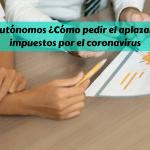 Pymes y Autónomos: ¿cómo pedir el aplazamiento de impuestos por el coronavirus?
